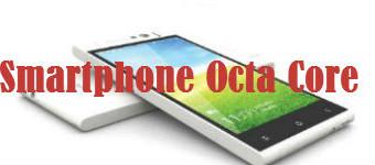 Deretan Smartphone Octa Core RAM 2 GB Harga Dibawah 2 Juta