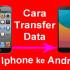 Tips Jitu Transfer File dari iPhone ke Android